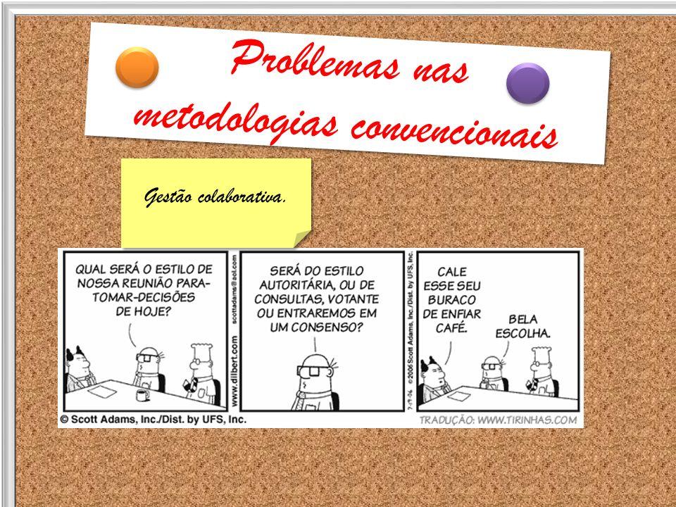 Problemas nas metodologias convencionais Problemas nas metodologias convencionais Foco no resultado!