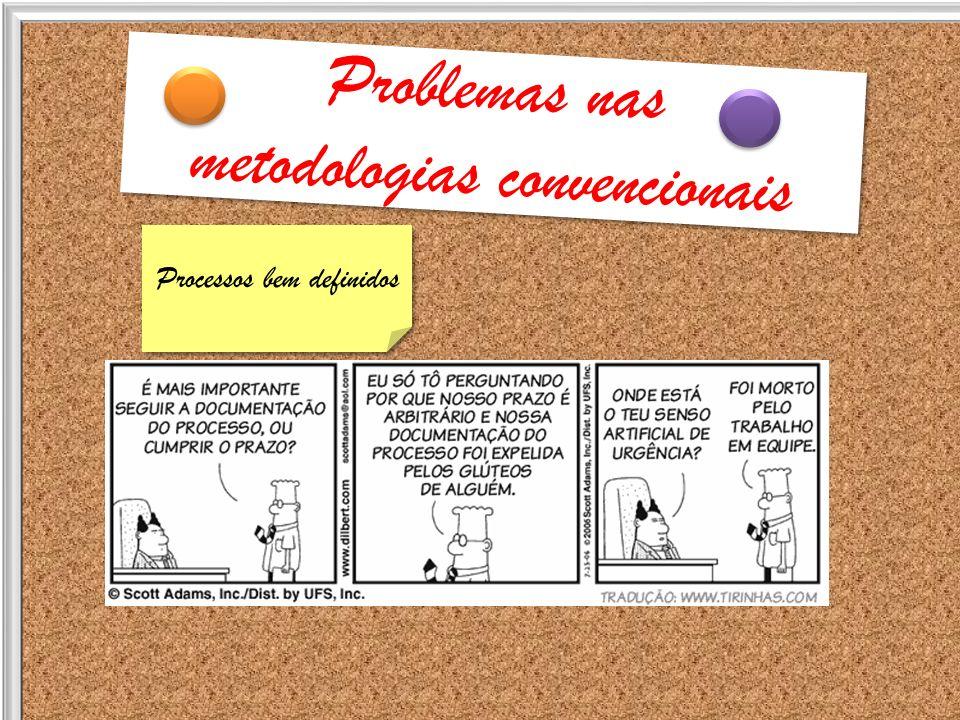 Problemas nas metodologias convencionais Problemas nas metodologias convencionais Comprometimento da gerência com o projeto Comprometimento da gerência com o projeto