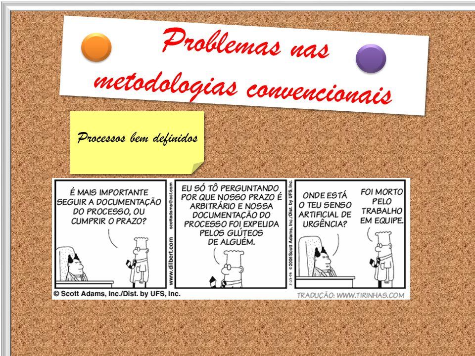 Problemas nas metodologias convencionais Problemas nas metodologias convencionais Processos bem definidos