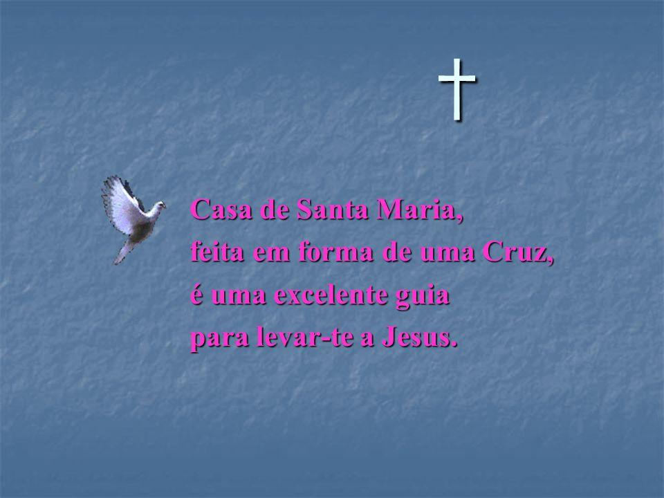 Casa de Santa Maria, feita em forma de uma Cruz, é uma excelente guia para levar-te a Jesus.