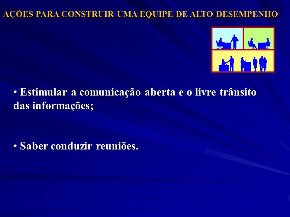 AÇÕES PARA CONSTRUIR UMA EQUIPE DE ALTO DESEMPENHO Estimular a comunicação aberta e o livre trânsito das informações; Estimular a comunicação aberta e