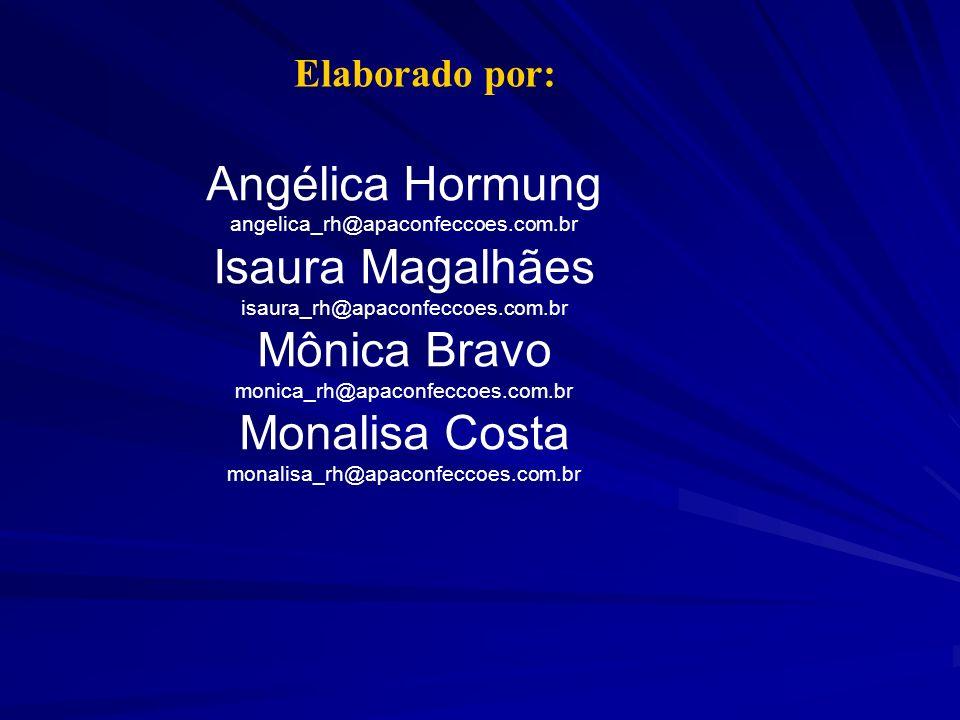 Angélica Hormung angelica_rh@apaconfeccoes.com.br Isaura Magalhães isaura_rh@apaconfeccoes.com.br Mônica Bravo monica_rh@apaconfeccoes.com.br Monalisa
