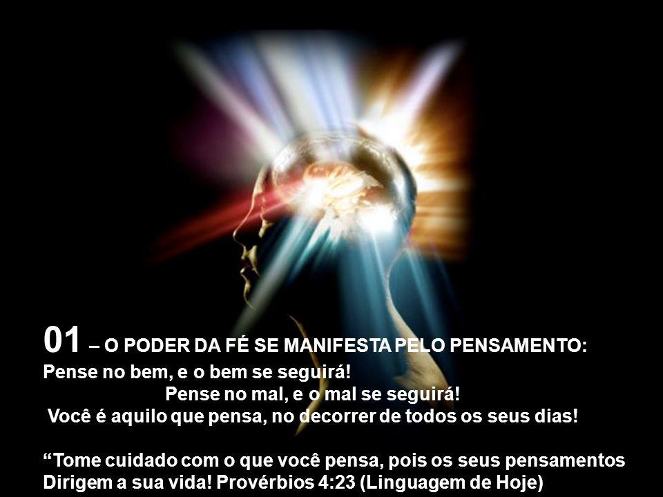 01 – O PODER DA FÉ SE MANIFESTA PELO PENSAMENTO: Pense no bem, e o bem se seguirá.