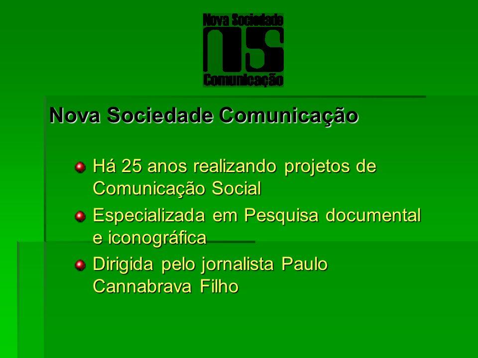Nova Sociedade Comunicação Há 25 anos realizando projetos de Comunicação Social Há 25 anos realizando projetos de Comunicação Social Especializada em