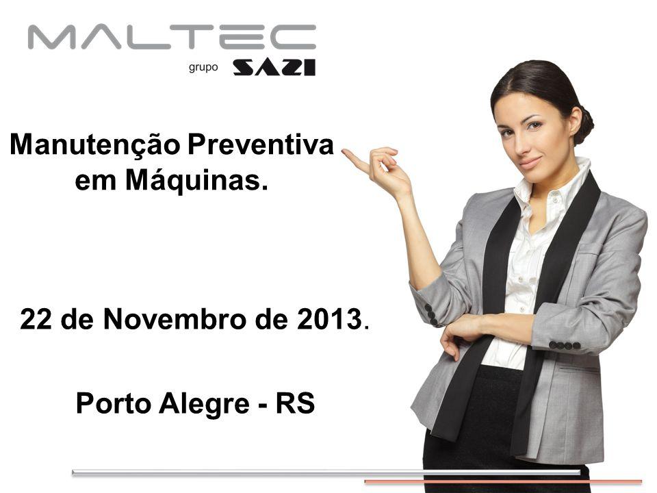 Manutenção Preventiva em Máquinas. 22 de Novembro de 2013. Porto Alegre - RS