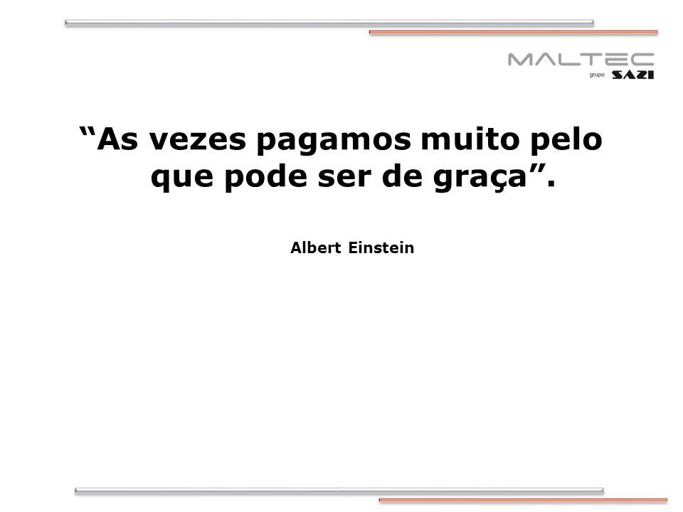 As vezes pagamos muito pelo que pode ser de graça. Albert Einstein