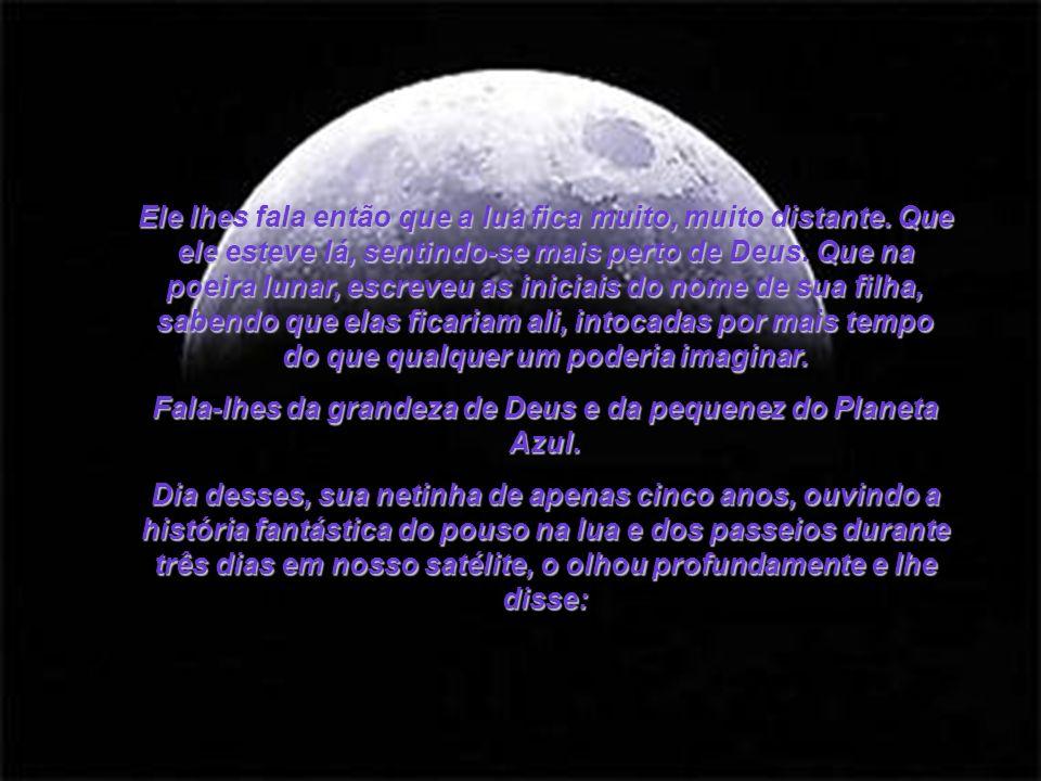 Ele lhes fala então que a lua fica muito, muito distante.