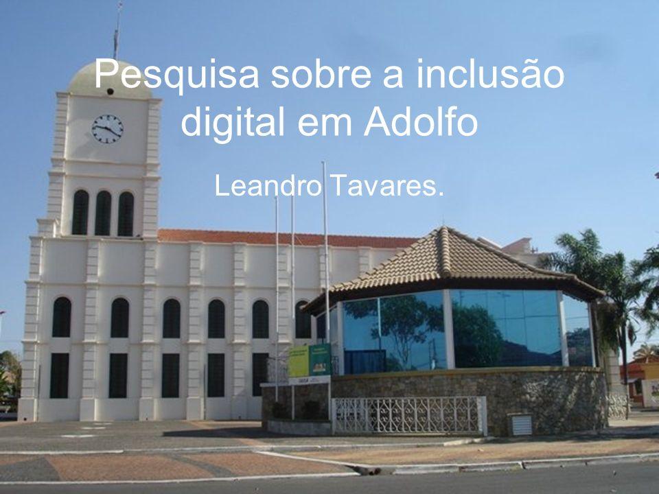 Pesquisa sobre a inclusão digital em Adolfo Leandro Tavares.