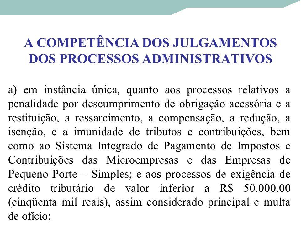 A COMPETÊNCIA DOS JULGAMENTOS DOS PROCESSOS ADMINISTRATIVOS a) em instância única, quanto aos processos relativos a penalidade por descumprimento de o