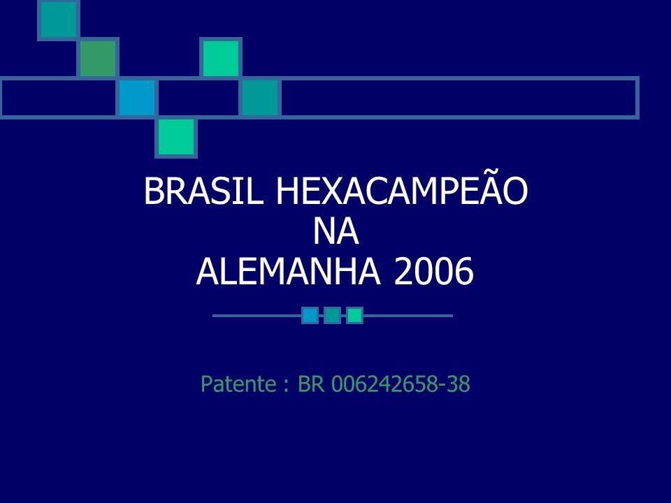 BRASIL HEXACAMPEÃO NA ALEMANHA 2006 Patente : BR 006242658-38