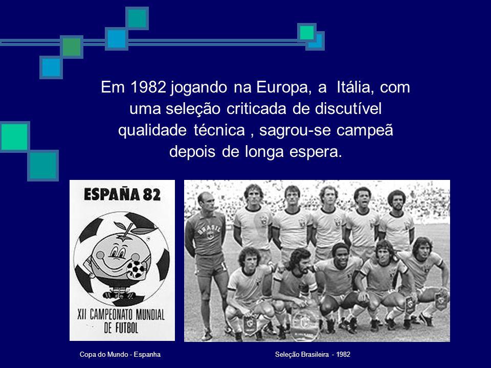 Em 1982 jogando na Europa, a Itália, com uma seleção criticada de discutível qualidade técnica, sagrou-se campeã depois de longa espera. Seleção Brasi