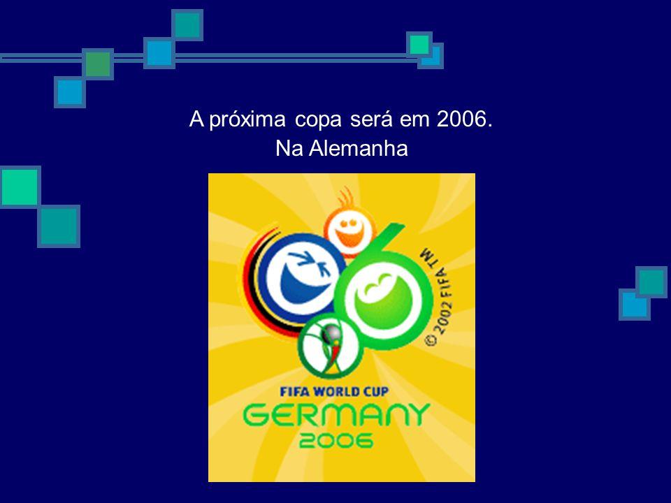 A próxima copa será em 2006. Na Alemanha