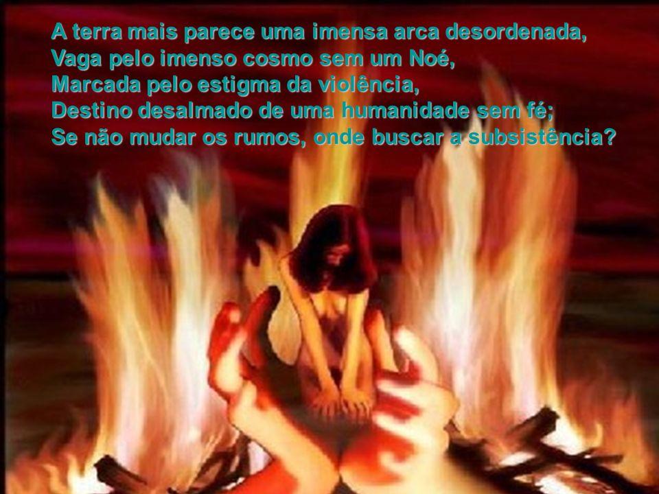 Mundo incendiando no individual e no coletivo, Leão que urrando desenfreado, Ateia fogo sem olhar para os lados, Terra sangrando, crianças sem identid