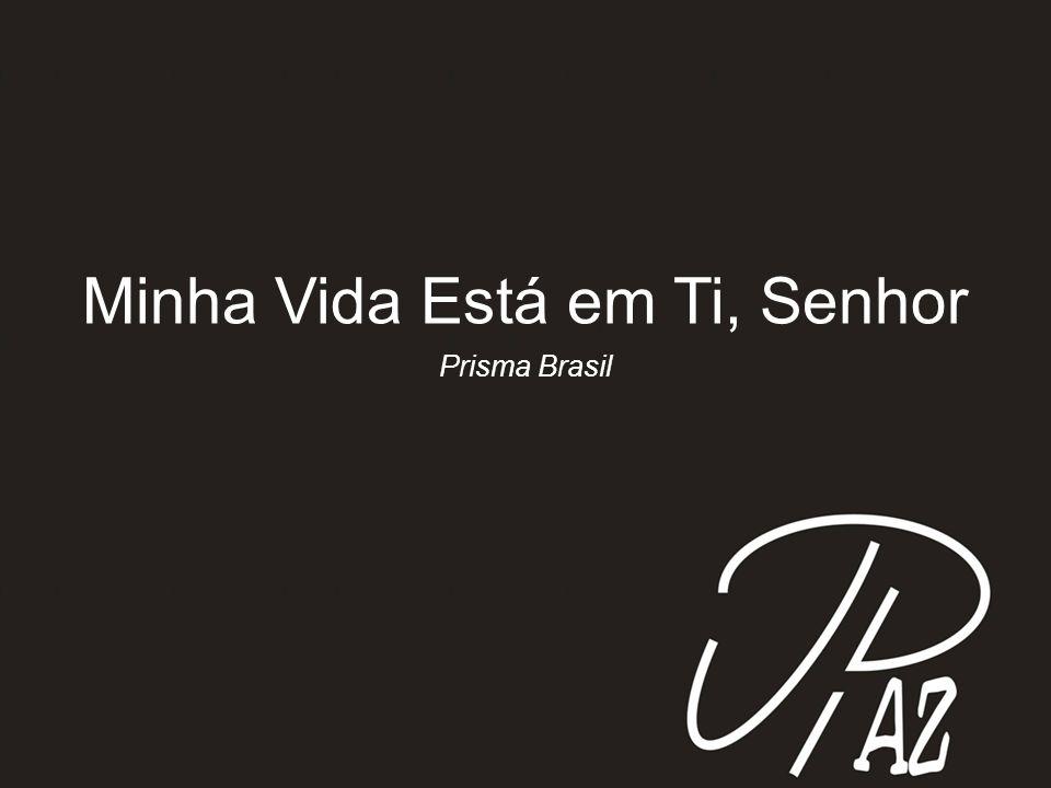 Minha Vida Está em Ti, Senhor Prisma Brasil