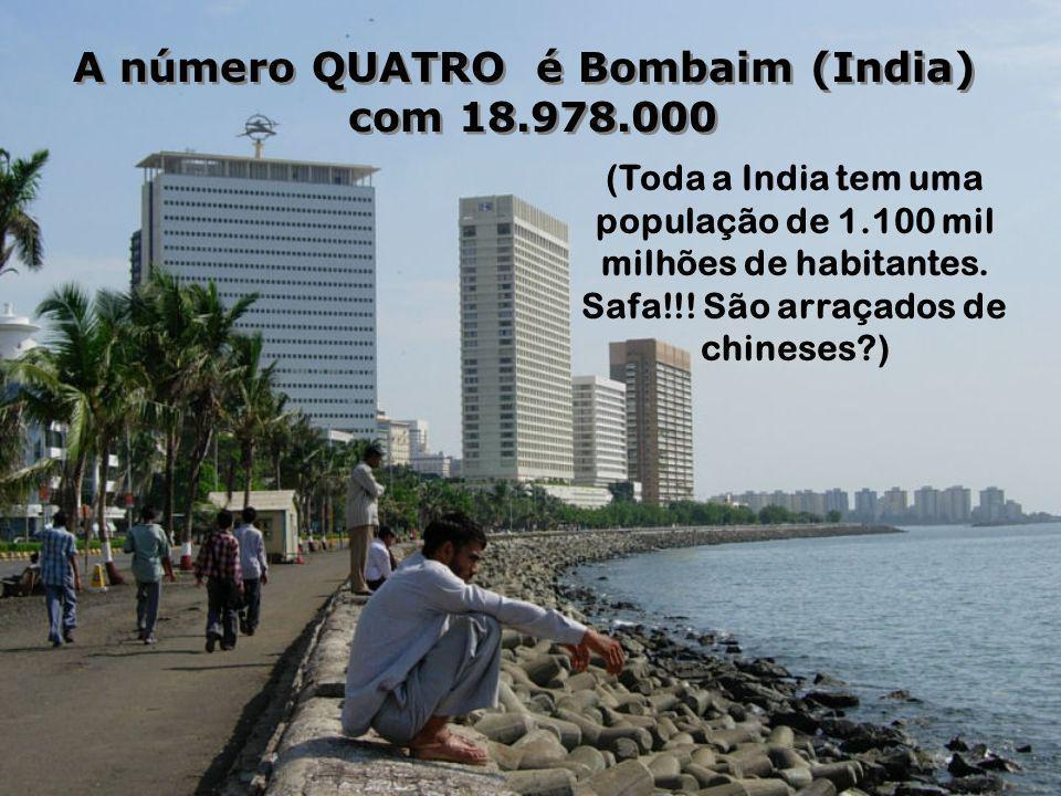 A número QUATRO é Bombaim (India) com 18.978.000 A número QUATRO é Bombaim (India) com 18.978.000 (Toda a India tem uma população de 1.100 mil milhões de habitantes.