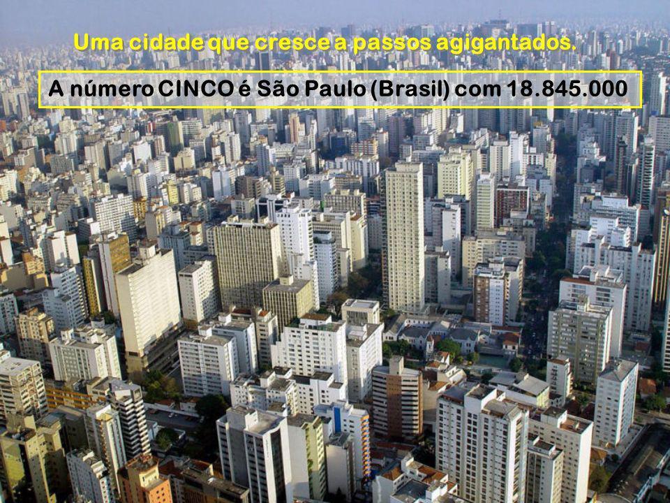 A número CINCO é São Paulo (Brasil) com 18.845.000 Uma cidade que cresce a passos agigantados.