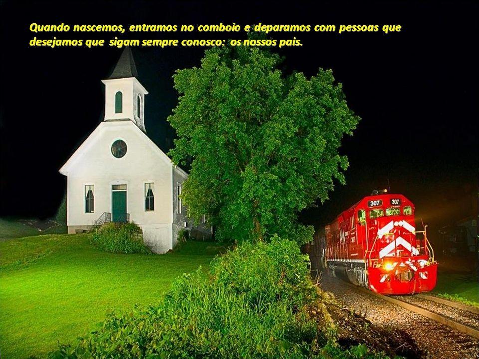 Quando nascemos, entramos no comboio e deparamos com pessoas que desejamos que sigam sempre conosco: os nossos pais.