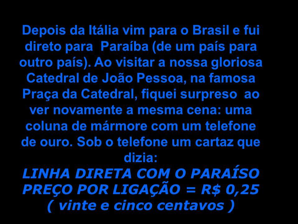 Depois da Itália vim para o Brasil e fui direto para Paraíba (de um país para outro país). Ao visitar a nossa gloriosa Catedral de João Pessoa, na fam