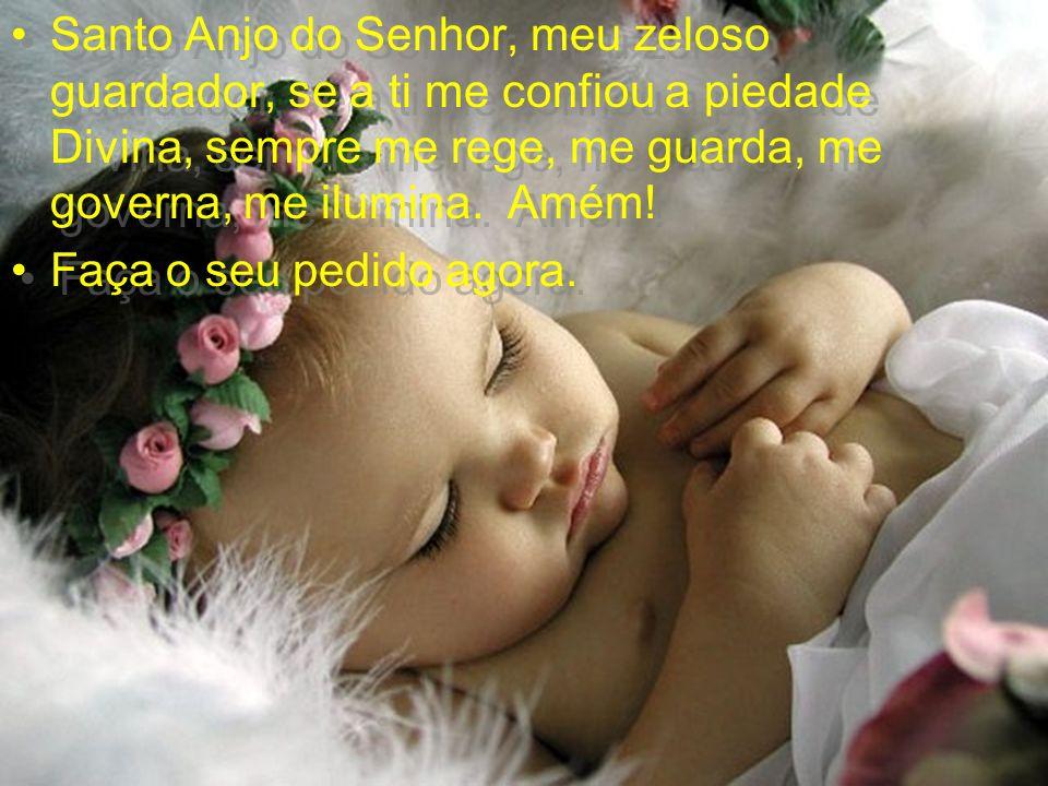 Santo Anjo do Senhor, meu zeloso guardador, se a ti me confiou a piedade Divina, sempre me rege, me guarda, me governa, me ilumina.