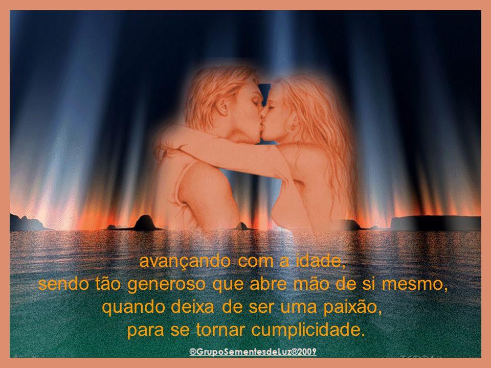 O respeito, a admiração pelo outro, as lembranças, que vão construindo um sentimento maior que o mar, maior que o próprio amor,