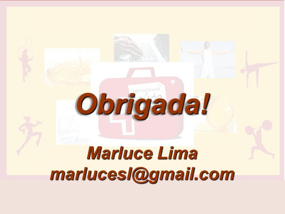 Obrigada! Marluce Lima marlucesl@gmail.com