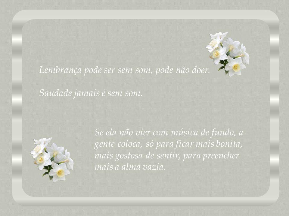 Saudade é dos poetas, é pautada em rimas e melodias; vontade de ver outra pessoa, segundo os poetas, teria outro nome, seria uma saudade com tempero,
