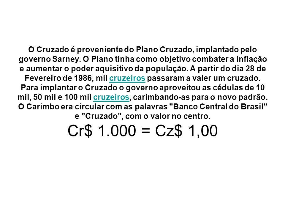 O Cruzado é proveniente do Plano Cruzado, implantado pelo governo Sarney.