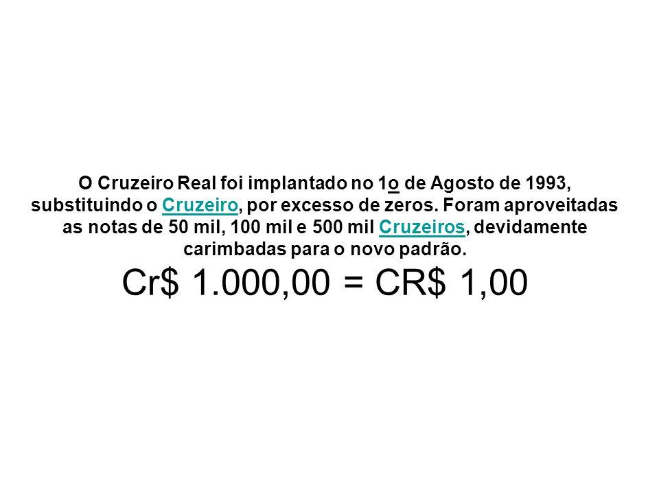 O Cruzeiro Real foi implantado no 1o de Agosto de 1993, substituindo o Cruzeiro, por excesso de zeros. Foram aproveitadas as notas de 50 mil, 100 mil