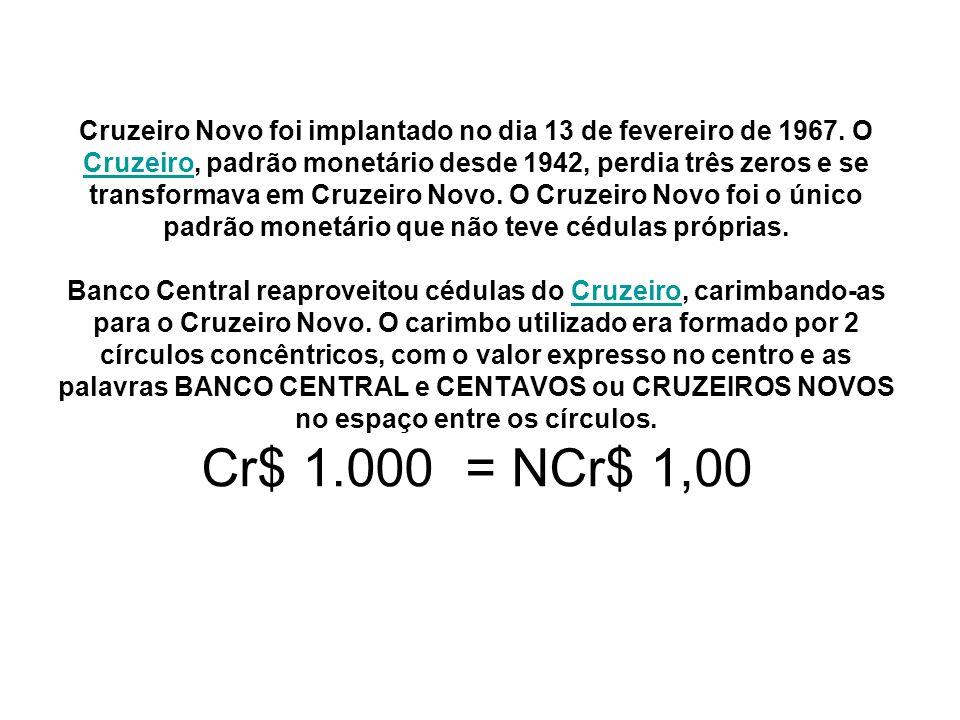 Cruzeiro Novo foi implantado no dia 13 de fevereiro de 1967. O Cruzeiro, padrão monetário desde 1942, perdia três zeros e se transformava em Cruzeiro