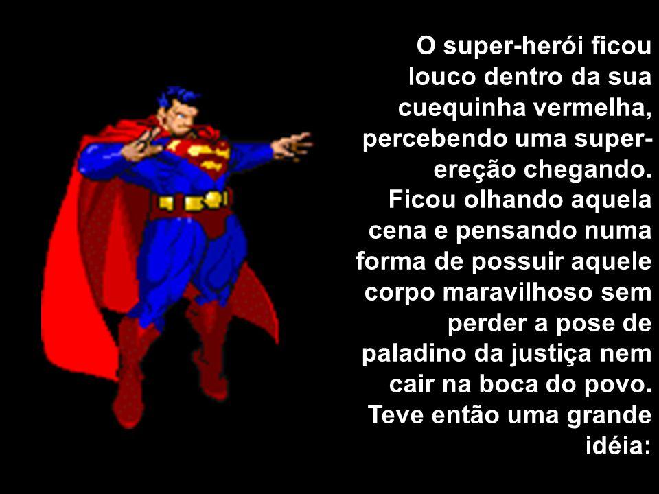 O super-herói ficou louco dentro da sua cuequinha vermelha, percebendo uma super- ereção chegando.