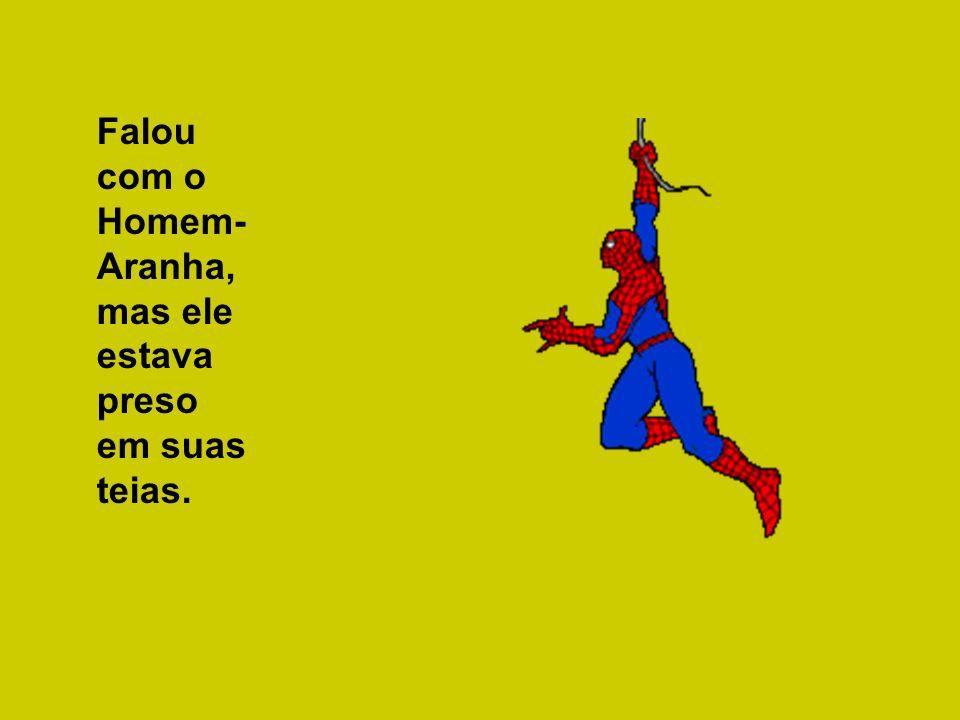Falou com o Homem- Aranha, mas ele estava preso em suas teias.
