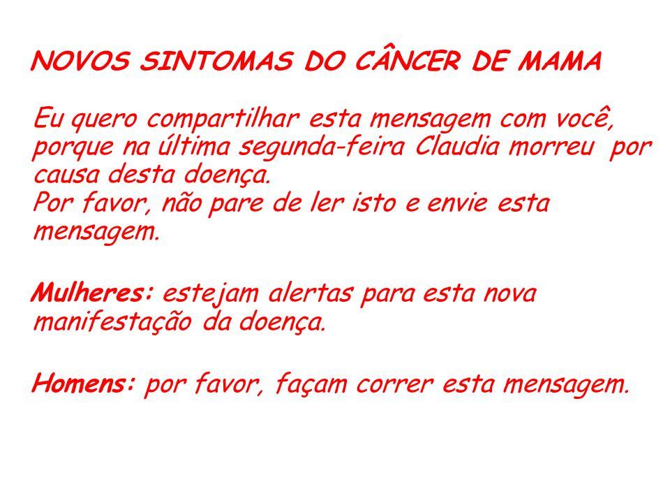 NOVOS SINTOMAS DO CÂNCER DE MAMA Eu quero compartilhar esta mensagem com você, porque na última segunda-feira Claudia morreu por causa desta doença. P