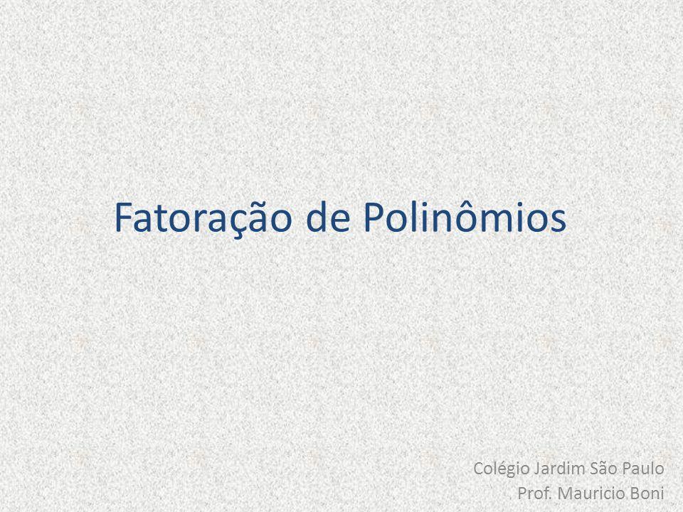 Fatoração de Polinômios Colégio Jardim São Paulo Prof. Mauricio Boni