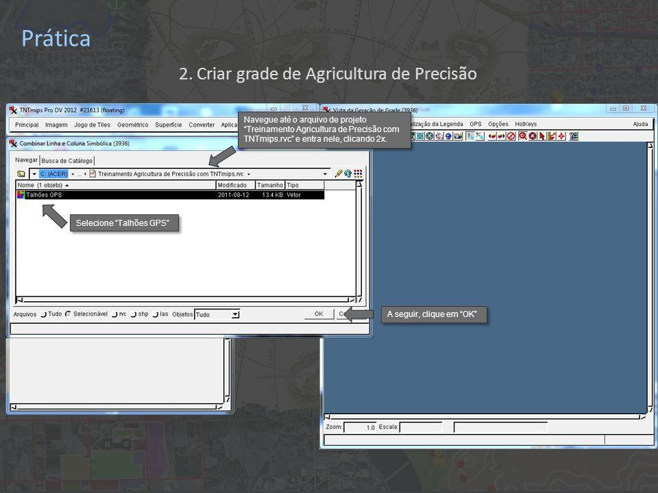 Prática Selecione Talhões GPS A seguir, clique em OK 2. Criar grade de Agricultura de Precisão Navegue até o arquivo de projeto Treinamento Agricultur