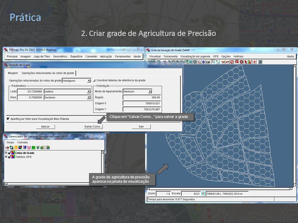 Prática A grade de agricultura de precisão aparece na janela de visualização Clique em Salvar Como... para salvar a grade 2. Criar grade de Agricultur