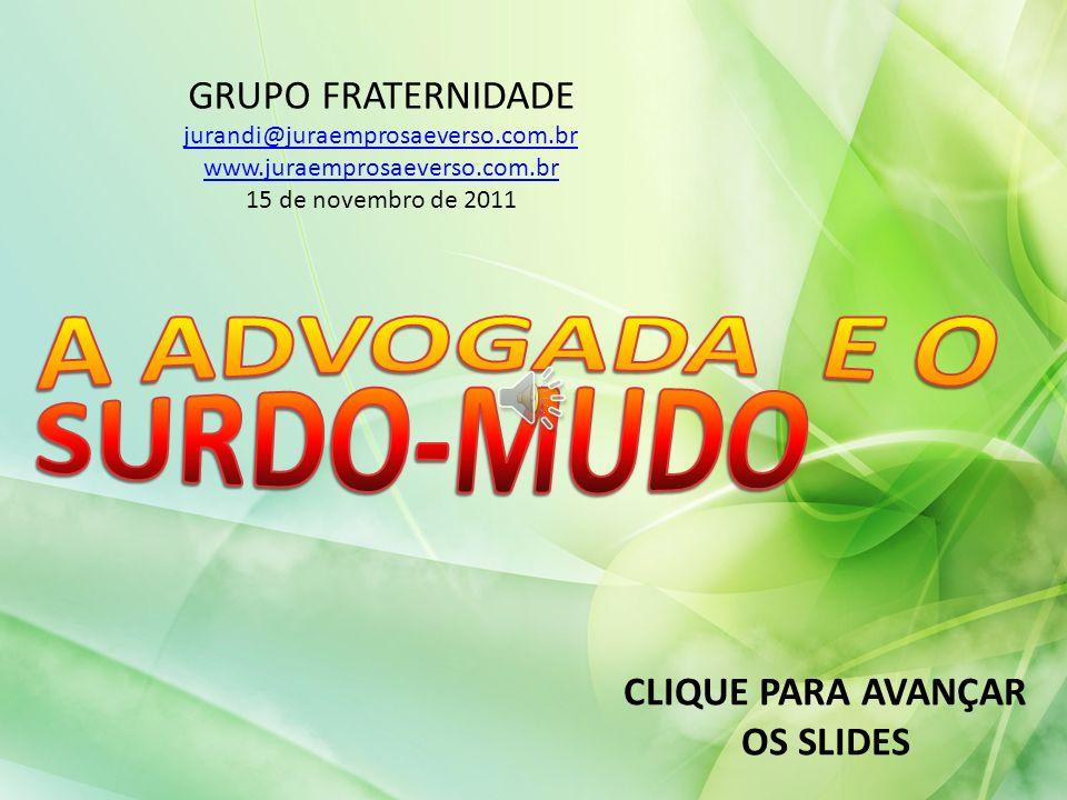 GRUPO FRATERNIDADE jurandi@juraemprosaeverso.com.br www.juraemprosaeverso.com.br 15 de novembro de 2011 CLIQUE PARA AVANÇAR OS SLIDES