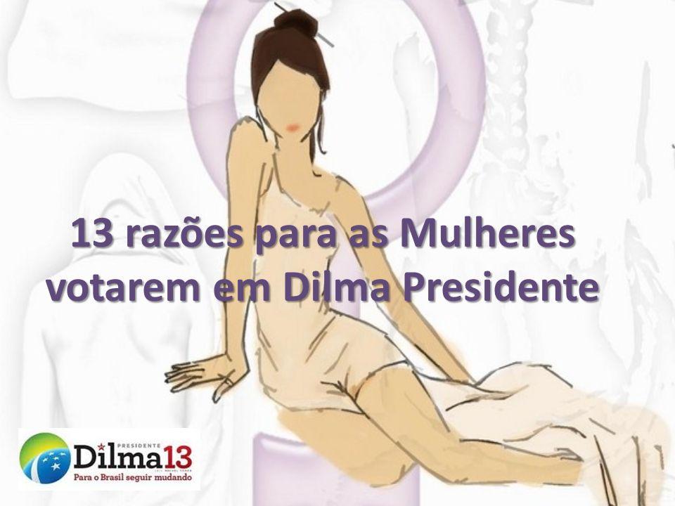 13 razões para as Mulheres votarem em Dilma Presidente