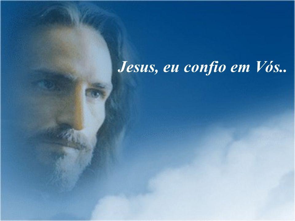 Diz-me sempre Jesus eu confio em Vós e verás grandes milagres, Te prometo por Meu Amor..