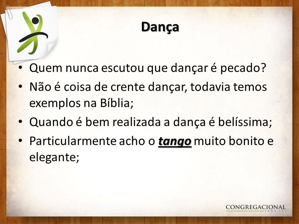 Dança Quem nunca escutou que dançar é pecado? Não é coisa de crente dançar, todavia temos exemplos na Bíblia; Quando é bem realizada a dança é belíssi