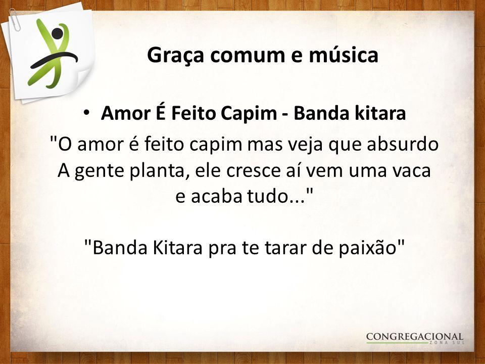 Graça comum e música Amor É Feito Capim - Banda kitara