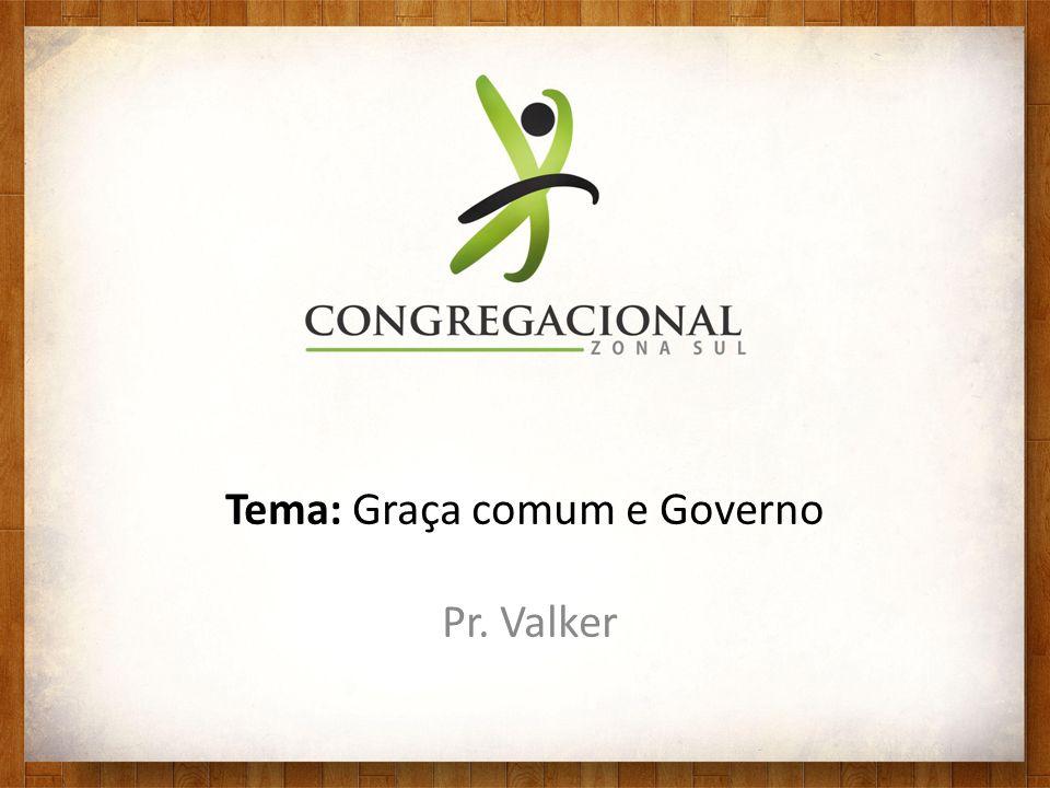Tema: Graça comum e Governo Pr. Valker