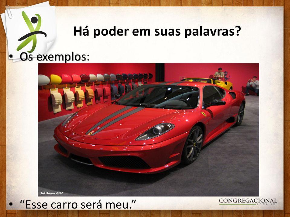 Há poder em suas palavras? Os exemplos Os exemplos: Esse carro será meu.