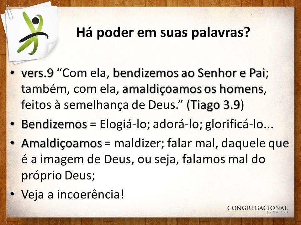 Há poder em suas palavras? vers.9 bendizemos ao Senhor e Pai amaldiçoamos os homens Tiago 3.9 vers.9 Com ela, bendizemos ao Senhor e Pai; também, com