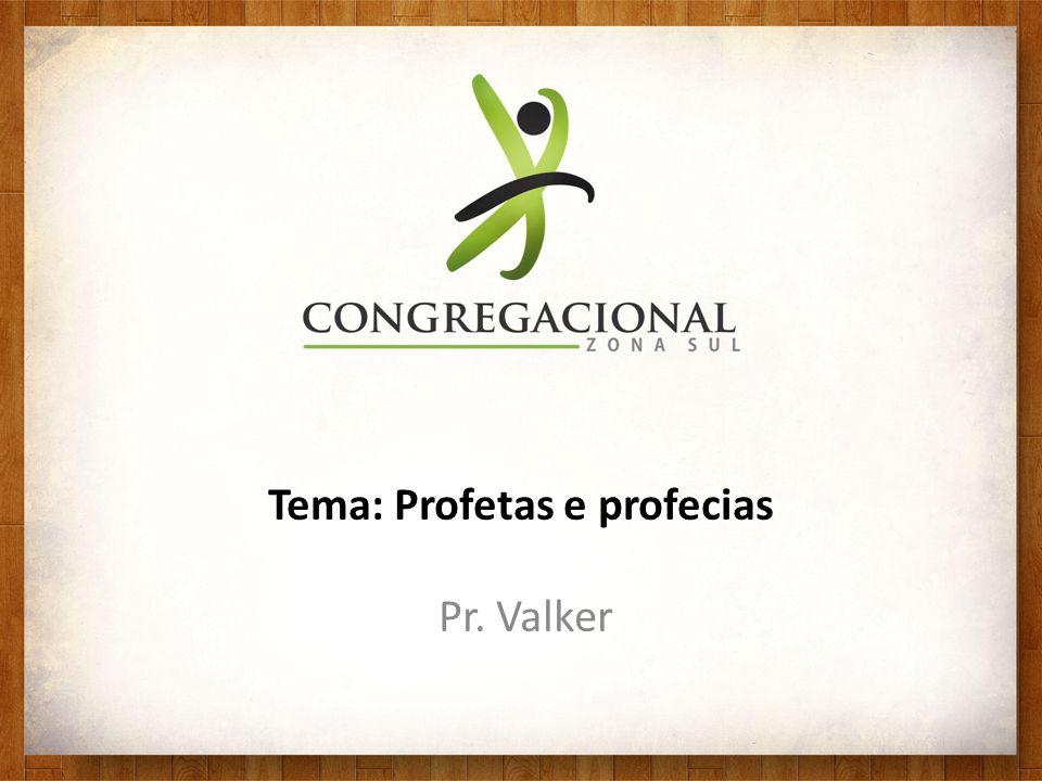 Tema: Profetas e profecias Pr. Valker