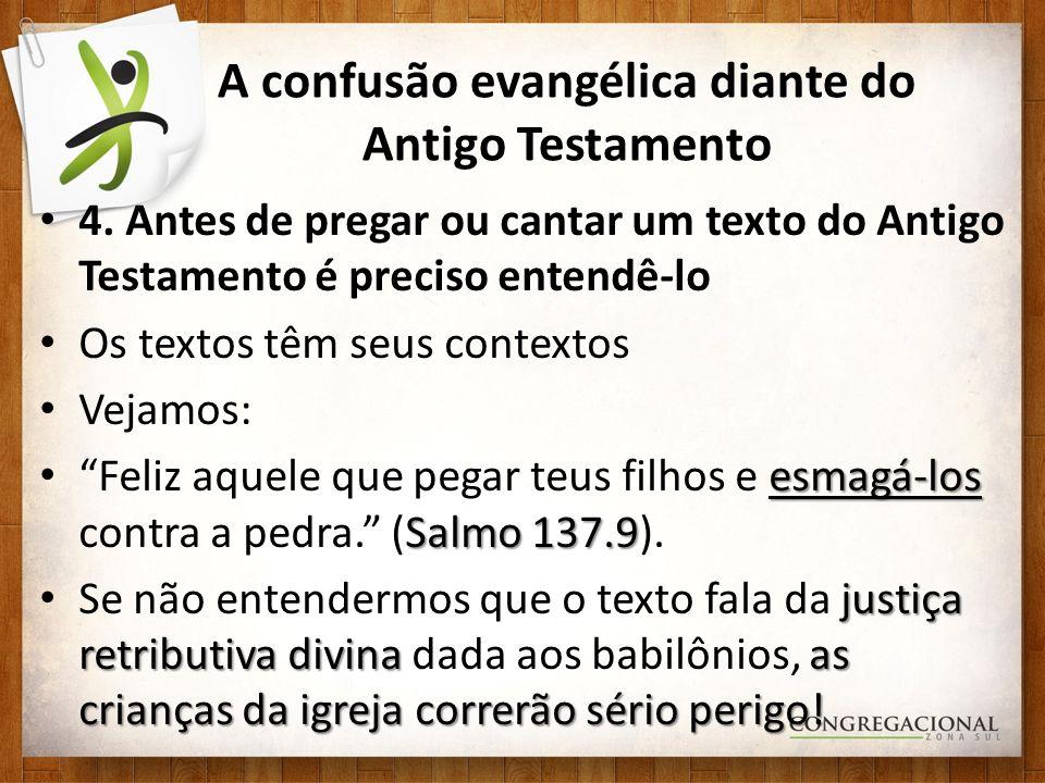 A confusão evangélica diante do Antigo Testamento 4. Antes de pregar ou cantar um texto do Antigo Testamento é preciso entendê-lo Os textos têm seus c