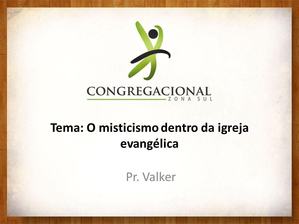 Tema: O misticismo dentro da igreja evangélica Pr. Valker