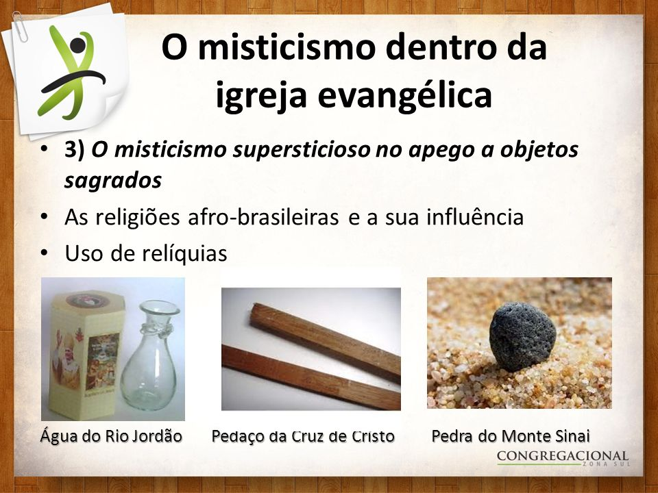 O misticismo dentro da igreja evangélica 3) O misticismo supersticioso no apego a objetos sagrados As religiões afro-brasileiras e a sua influência Us