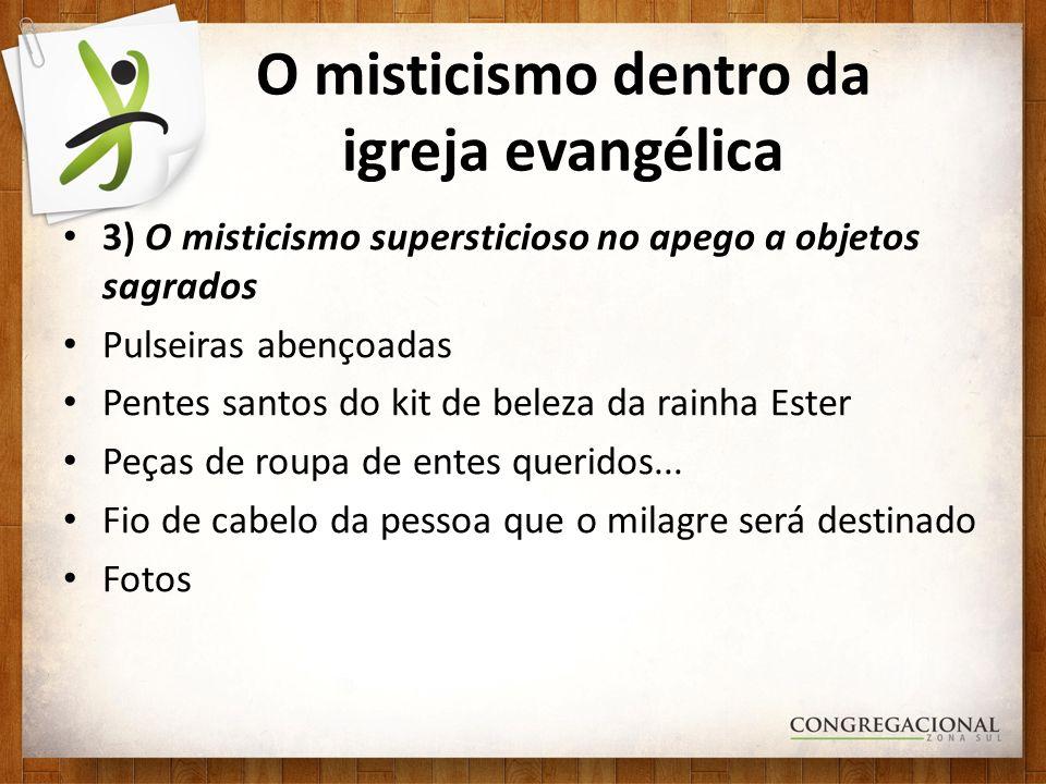 O misticismo dentro da igreja evangélica 3) O misticismo supersticioso no apego a objetos sagrados Pulseiras abençoadas Pentes santos do kit de beleza