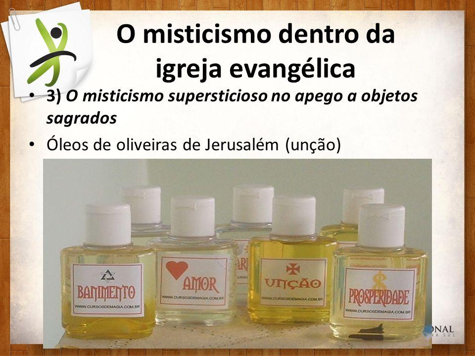 O misticismo dentro da igreja evangélica 3) O misticismo supersticioso no apego a objetos sagrados Óleos de oliveiras de Jerusalém (unção)