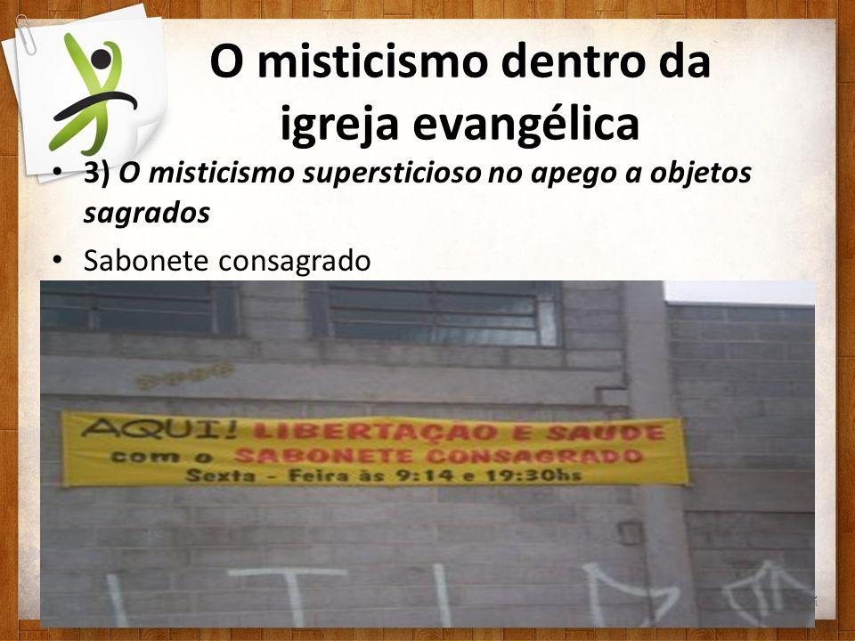 O misticismo dentro da igreja evangélica 3) O misticismo supersticioso no apego a objetos sagrados Sabonete consagrado